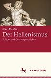 Der Hellenismus: Kultur- und Geistesgeschichte