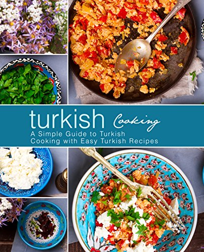 Turkish Cooking: A Simple Guide to Turkish Cooking with Easy Turkish Recipes (2nd Edition) by BookSumo Press