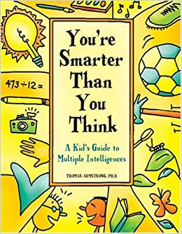 You're Smarter Than You Think: A Kid's Guide to Multiple Intelligences