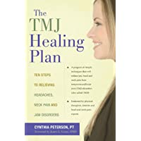 The TMJ Healing Plan: Ten Steps to Relieving Headaches, Neck Pain and Jaw Disorders...
