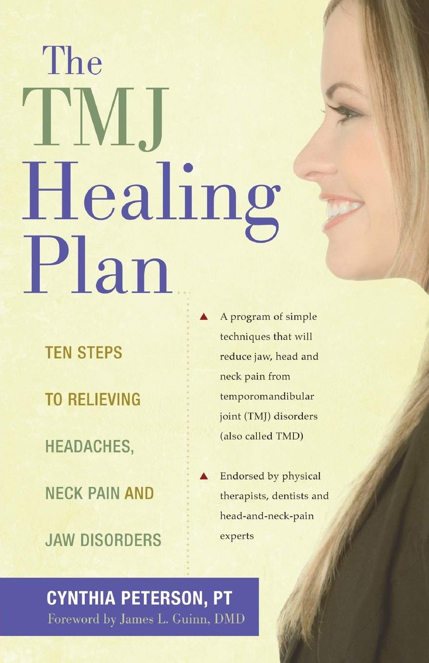 The Tmj Healing Plan Ten Steps To Relieving Headaches Neck Pain