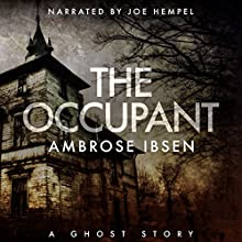 The Occupant: The Afterlife Investigations, Book 3 Audiobook by Ambrose Ibsen Narrated by Joe Hempel