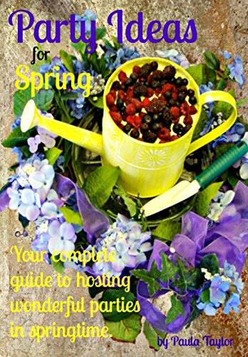Party Ideas for Spring (The Seasons of Our Lives Book 2) (Party Decorating Ideas)