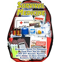 Survival Medicine: Beginner's Guide To Preparing Your First Aid Kit + 30 DIY Natural Recipes With Herbs to Heal Common Ailments In The Wild: (Medicinal ... Medicine) (First Aid Kit, Herbal Medicine)