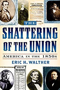 The Shattering of the Union: America in the 1850s (The American Crisis Series: Books on the Civil War Era) by Eric H. Walther (2003-10-01)