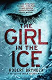 The Girl in the Ice: A gripping serial killer thriller (Detective Erika Foster crime thriller novel) (Volume 1)