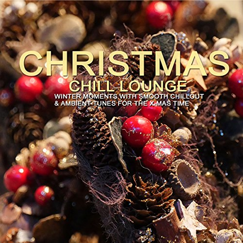 christmas chill lounge winter moments with smooth chillout ambient tunes for the x - Christmas Chill