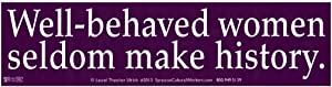 Syracuse Cultural Workers Well-Behaved Women Seldom Make History Feminist Inspirational Empowerment Quote Large Bumper Sticker Car Window Decal 11.5-by-3 Inches