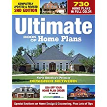Ultimate Book of Home Plans: 730 Home Plans in Full Color: North America's Premier Designer Network: Special Sections on Home Designs & Decorating, Plus Lots of Tips