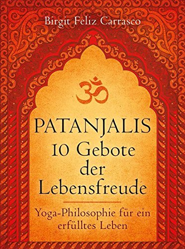 Patanjalis 10 Gebote der Lebensfreude: Yoga-Philosophie für ein erfülltes Leben