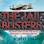 Jail Busters: The Secret Story of MI6, the French Resistance, and Operation Jericho | Robert Lyman