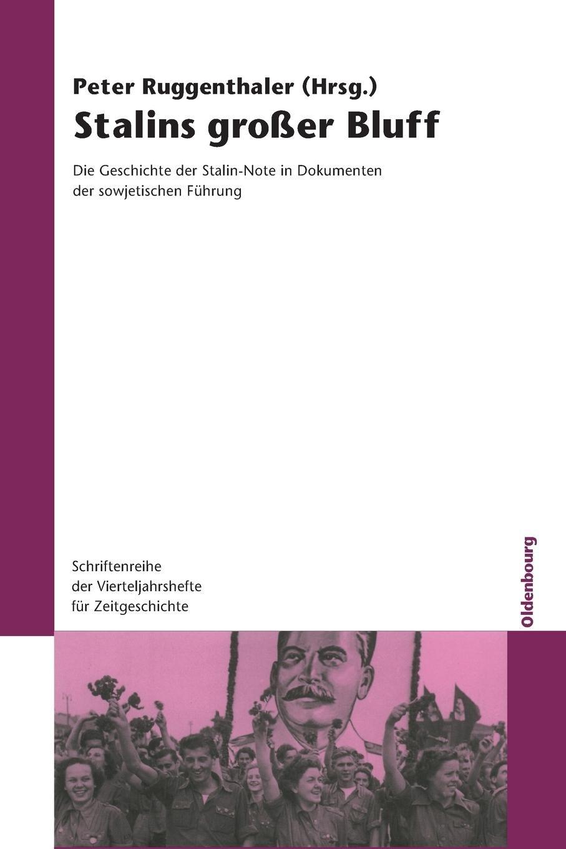 Stalins großer Bluff: Die Geschichte der Stalin-Note in Dokumenten der sowjetischen Führung (Schriftenreihe der Vierteljahrshefte für Zeitgeschichte, Band 95)