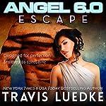 Angel 6.0: Escape: Angel 6.0, Book 2 | Travis Luedke