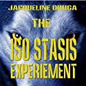 The Iso-Stasis Experiment: The Experiments, Book 1 Audiobook by Jacqueline Druga Narrated by George Kuch