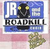 Old Family Recipe by Jr & The Roadkill Choir (2013-08-02)