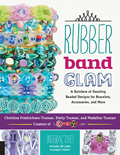 Rubber Band Glam: A Rainbow of Dazzling Beaded Designs for Bracelets, Accessories, and More - Interactive! Includes QR codes to project videos!