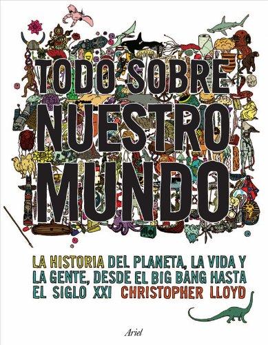 Descargar Libro Todo Sobre Nuestro Mundo: La Historia Del Planeta, La Vida Y La Gente Desde El Big Bang Hasta El Siglo Xxi Christopher Lloyd