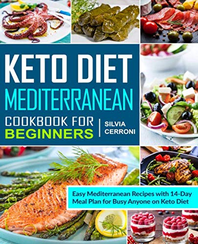 Keto Diet Mediterranean Cookbook for Beginners: Easy Mediterranean Recipes with 14-Day Meal Plan for Anyone on Keto Diet (Keto diet cookbook for beginners) by Silvia Cerroni