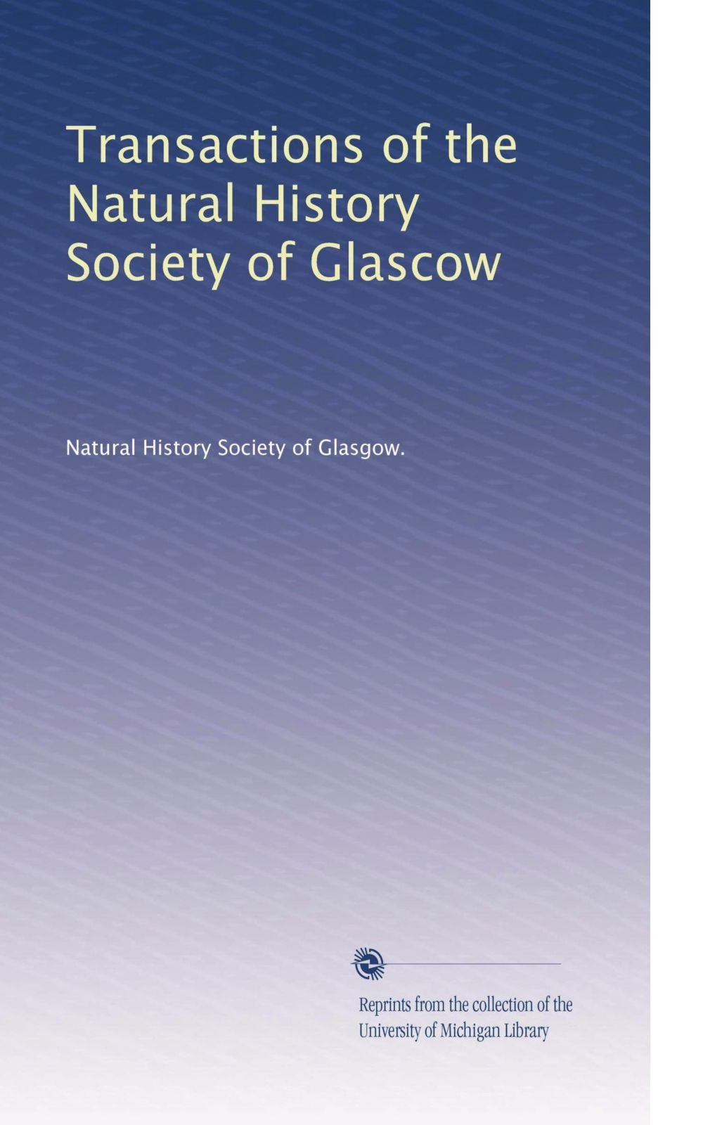Download Transactions of the Natural History Society of Glascow (Volume 8) PDF
