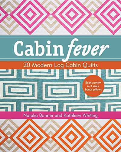 - Cabin Fever: 20 Modern Log Cabin Quilts