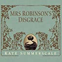 Mrs. Robinson's Disgrace: The Private Diary of a Victorian Lady Audiobook by Kate Summerscale Narrated by Wanda McCaddon
