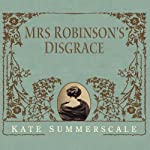 Mrs. Robinson's Disgrace: The Private Diary of a Victorian Lady | Kate Summerscale