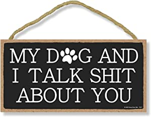 Honey Dew Gifts Funny Inappropriate Wooden Signs, My Dogs and I Talk Shit About You, 5 inch by 10 inch Hanging Wooden Sign, Decorative Wall Art, Housewarming Gifts, Home Decor