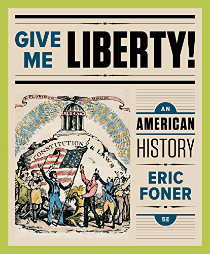 Give Me Liberty!: An American History (Fifth Edition)  (Vol. One-Volume)