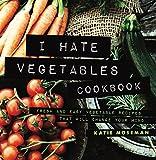 I Hate Vegetables Cookbook