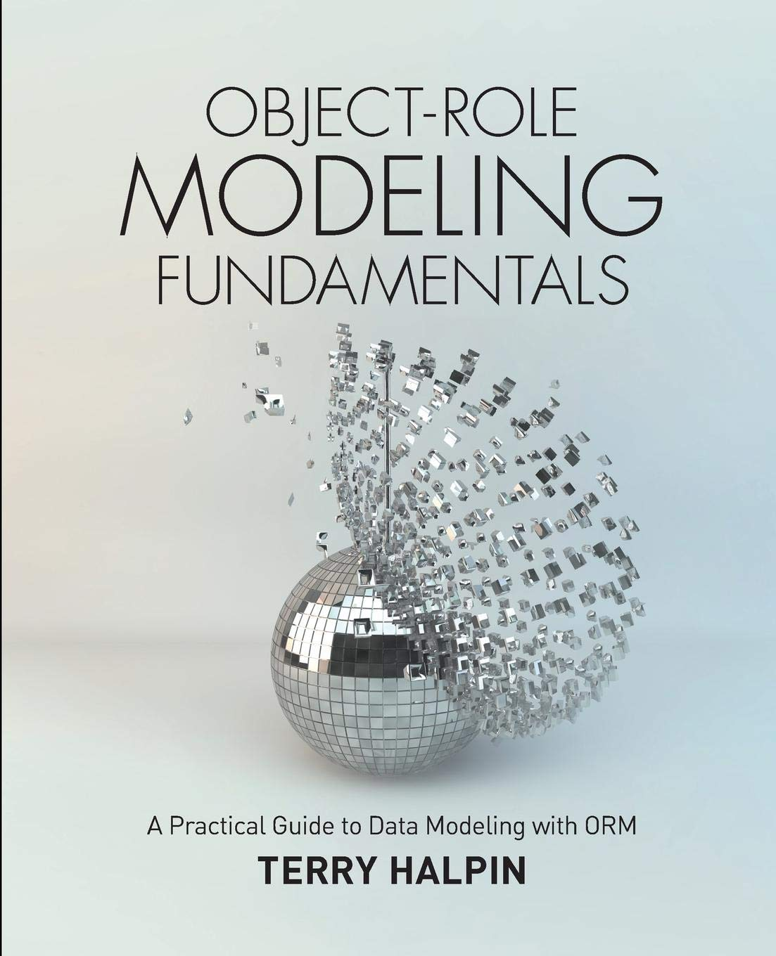 Object-Role Modeling Fundamentals: A Practical Guide to Data ...