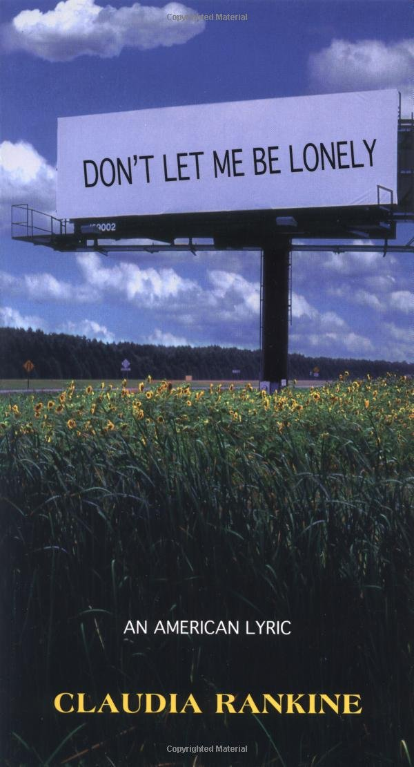 Don't Let Me Be Lonely: An American Lyric: Claudia Rankine ...