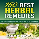 150 Best Herbal Remedies: All the Remedies You Can Think of Is Included | Jennie Issacs