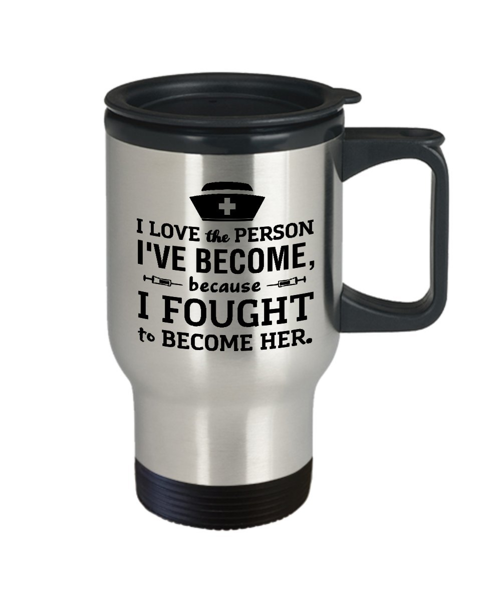Funny Nurse Travel Coffee Mug, I Love the Person I've Become Because I Fought to Become Her, Birthday, Christmas present for Nurses, Graduation Gifts from Nursing School, Nurse Practitioner Gift by Print By Human (Image #2)