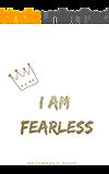 I AM FEARLESS
