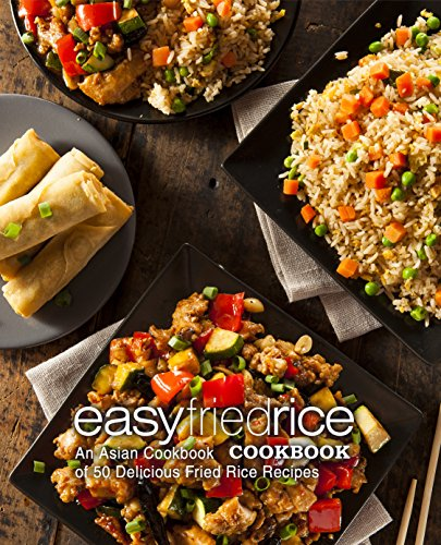 Easy Fried Rice Cookbook: An Asian Cookbook of 50 Delicious Fried Rice Recipes (2nd Edition) by [Press, BookSumo]