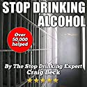 Stop Drinking Alcohol: Quit Drinking with the Alcohol Lied to Me Method Audiobook by Craig Beck Narrated by Craig Beck