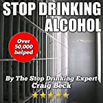 Stop Drinking Alcohol: Quit Drinking with the Alcohol Lied to Me Method | Craig Beck