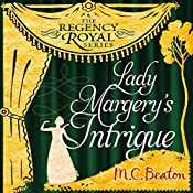 Lady Margery's Intrigue: Regency Royal, Book 4 | M. C. Beaton