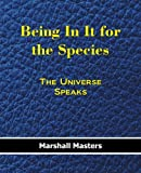 img - for Being In It for the Species: The Universe Speaks book / textbook / text book