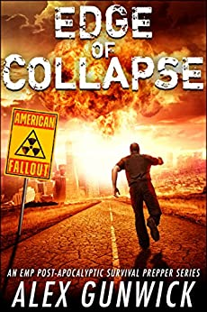 Edge of Collapse: An EMP Post-Apocalyptic Survival Prepper Series (American Fallout Book 1) by [Gunwick, Alex]