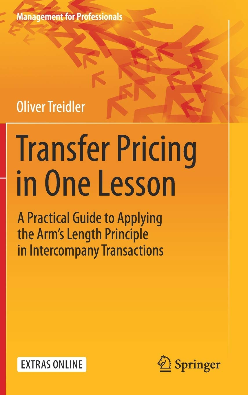 Transfer Pricing In One Lesson  A Practical Guide To Applying The Arm's Length Principle In Intercompany Transactions  Management For Professionals
