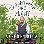 The Power of a Plant: A Teacher's Odyssey to Grow Healthy Minds and Schools | Stephen Ritz,Suzie Boss