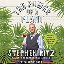 The Power of a Plant: A Teacher's Odyssey to Grow Healthy Minds and Schools Audiobook by Stephen Ritz, Suzie Boss Narrated by Kevin T. Collins