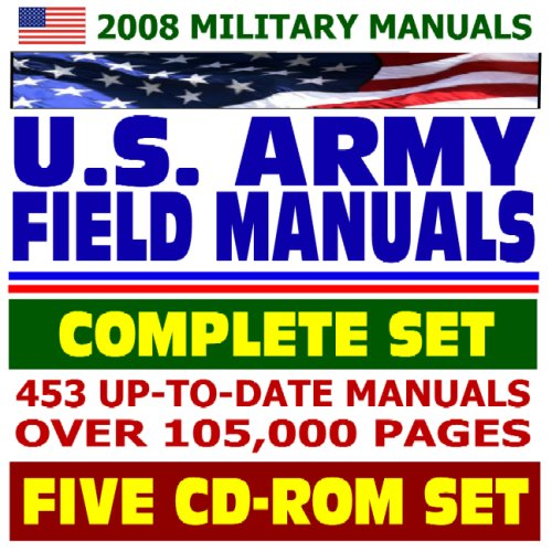 2008 Military Manuals: U.S. Army Field Manuals, Complete Set, 453 Manuals with over 105,000 Pages (Five CD-ROM Set)