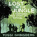 Lost in the Jungle: A Harrowing True Story of Survival Audiobook by Yossi Ghinsberg Narrated by Pat Young