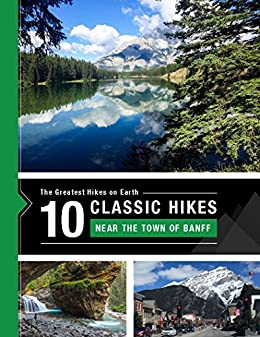 10 Classic Hikes around the Town of Banff in the Canadian Rocky Mountains: The Greatest Hikes on Earth Series by [Team at 10Adventures]