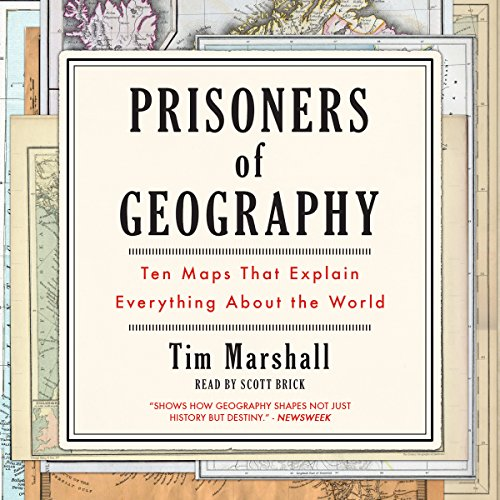 Prisoners of Geography: Ten Maps That Explain Everything About the World - Tim Marshall - Unabridged