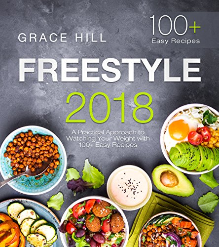 Freestyle 2018: A Practical Approach to Watching Your Weight with 100+ Easy Recipes (The Essential Flex Guide) by Grace Hill