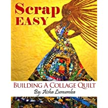 Scrap Easy: Building A Collage Quilt by Aisha Lumumba (2014-04-25)