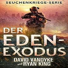Der Eden-Exodus: Seuchenkriege-Serie 3 Hörbuch von David VanDyke, Ryan King Gesprochen von: Patrick Khatrao